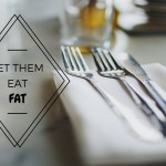 Let Them Eat Fat