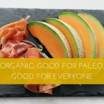 Organic: Good For Paleo, Good For Everyone