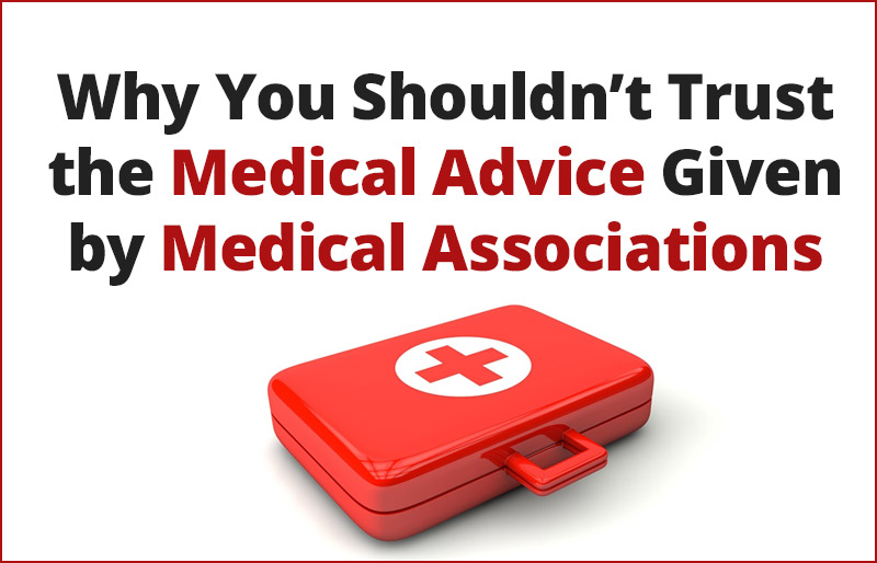 Why You Shouldn't Trust the Medical Advice Given by Medical Associations