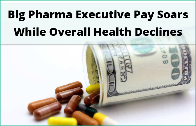 Big Pharma Executive Pay Soars While Overall Health Declines
