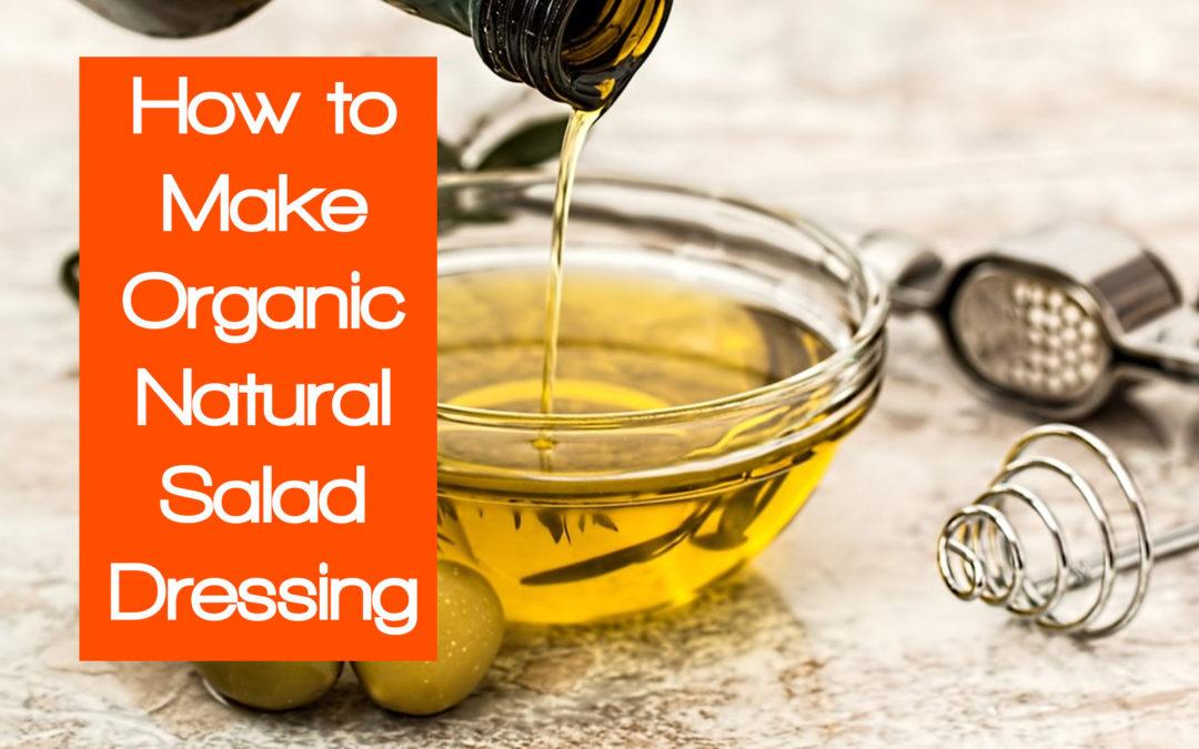 How to Make Organic Salad Dressing
