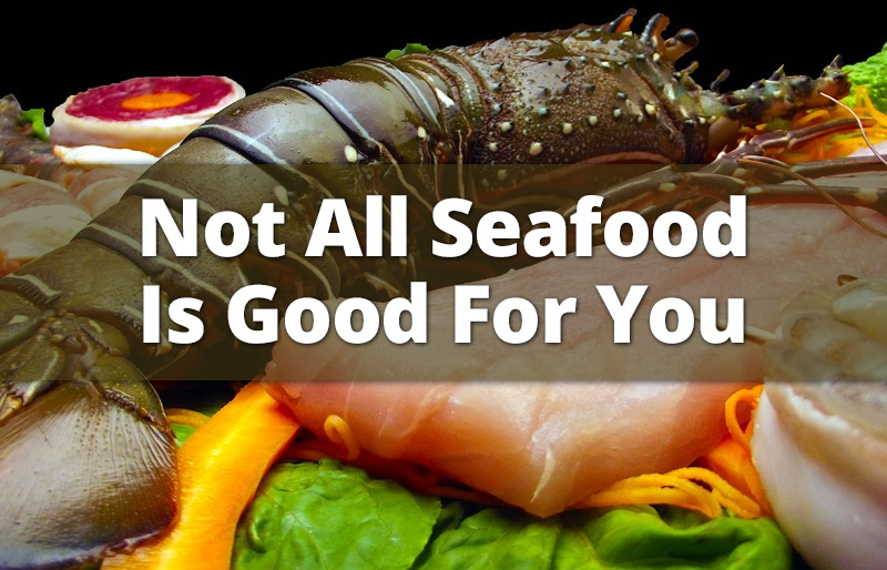 Not All Seafood Is Good For You