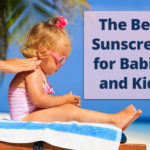 The Best Sunscreen for Babies and Kids